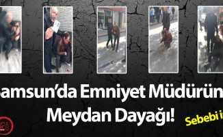 Samsun'da Emniyet Müdürüne Meydan Dayağı!