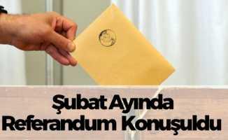 Şubat Ayında Referandum Konuşuldu