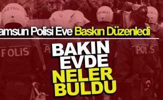 Samsun'da polis eve baskın düzenledi