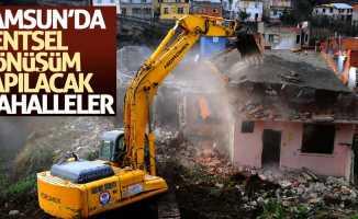Samsun'da kentsel dönüşüm yapılacak mahalleler