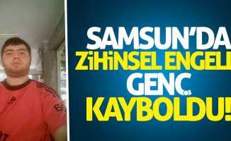Samsun'da zihinsel engelli genç kayboldu
