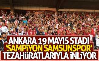 Ankara 19 Mayıs Stadı 'Şampiyon Samsunspor' tezahüratlarıyla inliyor