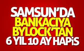 Samsun'da bankacıya ByLock'tan 6 yıl hapis