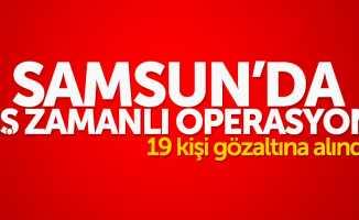 Samsun'da eş zamanlı FETÖ operasyonu: 19 gözaltı