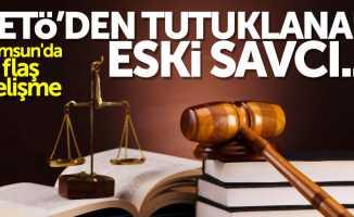 Samsun'da flaş gelişme: FETÖ'den tutuklanan eski savcı...