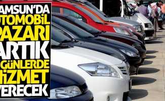 Samsun'daki otomobil pazarı artık o günlerde hizmet verecek