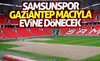 Samsunspor G.Antep maçıyla evine dönecek