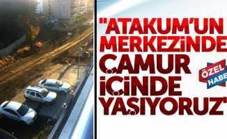 """""""Atakum'un merkezinde çamur içinde yaşıyoruz"""""""
