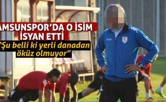 """Samsunsporlu o isimden şok sözler, """"Şu belli ki yerli danadan öküz olmuyor"""""""
