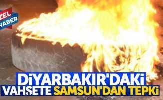 Diyarbakır'daki vahşete Samsun'dan tepki