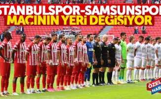 İstanbulspor – Samsunspor maçının yeri değişiyor