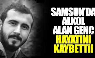 Samsun'da alkol alan gencin şüpheli ölümü!