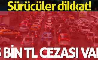 Sürücüler dikkat! 5 bin TL cezası var
