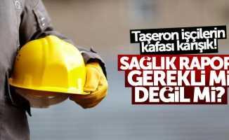 Taşeron işçilere sağlık raporu açıklaması