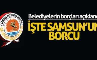 Belediyelerin borcu açıklandı! İşte Samsun'un borcu