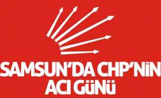 CHP Samsun'un acı günü