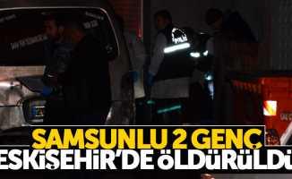 Samsunlu gençler Eskişehir'de öldürüldü