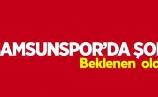 Samsunspor'da şok! Beklenen oldu