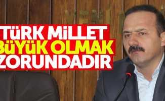 """""""Türk milleti büyük olmak zorundadır"""""""