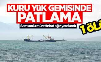 Yük gemisinde patlama: 1 ölü, 1 yaralı