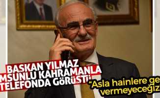 Başkan Yılmaz Samsunlu kahramanla telefonda görüştü
