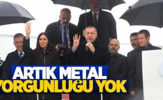 Cumhurbaşkanı Erdoğan: Artık metal yorgunluğu yok