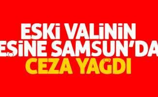 Samsun'da flaş FETÖ gelişmesi! Eski valinin eşine ceza yağdı