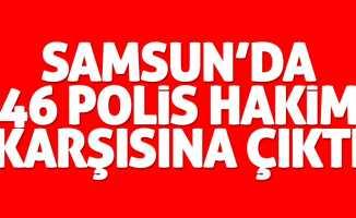 Samsun'da 46 polis hakim karşısına çıktı