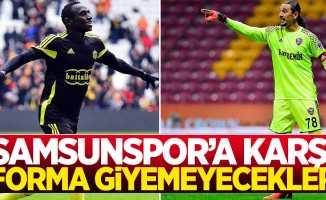 Samsunspor'a karşı forma giyemeyecekler