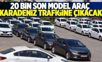 20 bin son model araç Karadeniz trafiğine çıkıyor