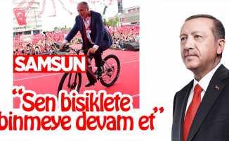 Cumhurbaşkanı Erdoğan: Sen bisiklete binmeye devam et