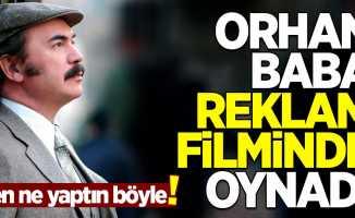 Orhan Baba reklam filminde oynadı! Sosyal medya sallandı