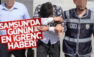 Samsun'da günün en iğrenç haberi
