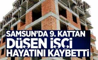 Samsun'da inşaatın 9. katından düşen işçi can verdi