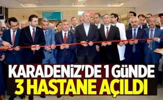Karadeniz'de 1 günde 3 hastane açıldı