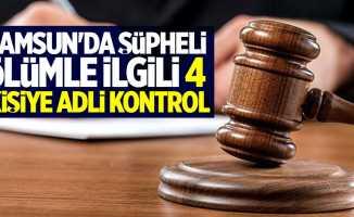 Samsun'da şüpheli ölüme adli kontrol