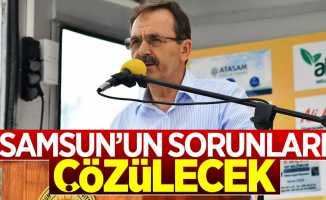 Başkan Zihni Şahin: Samsun'un sorunları çözülecek