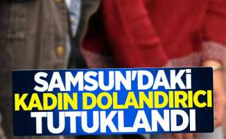 Samsun'daki kadın dolandırıcı tutuklandı