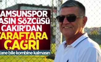 Samsunspor Basın Sözcüsü Çakır'dan taraftara çağrı