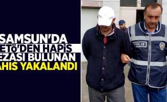 Samsun'da FETÖ'den hapis cezası bulunan şahıs yakalandı