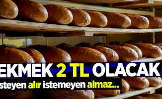 Ekmek 2 TL olacak: İsteyen alır istemeyen almaz...