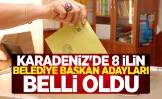 Karadeniz'de 8 ilin belediye başkan adayları belli oldu