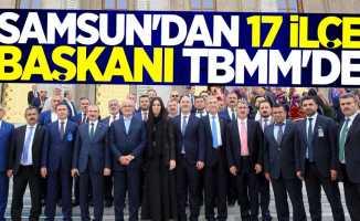 Önemli toplantı! Samsun'dan 17 ilçe başkanı TBMM'de