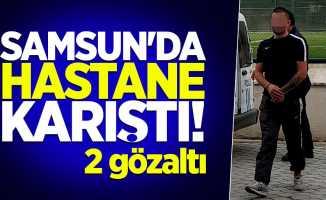 Samsun'da hastane karıştı! 2 gözaltı