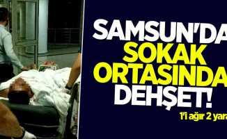 Samsun'da sokak ortasında dehşet! 1'i ağır 2 yaralı