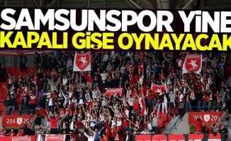 Samsunspor yine kapalı gişe oynayacak
