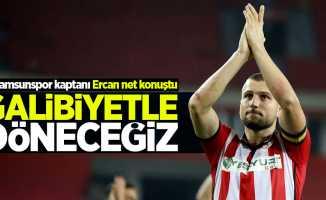 Samsunspor'un kaptanı Ercan net konuştu: Galibiyetle döneceğiz