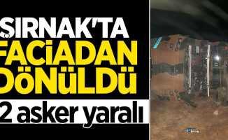 Şırnak'ta faciadan dönüldü: 12 asker yaralı
