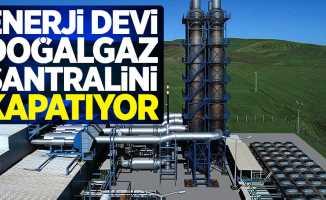 Enerji devi doğalgaz santralini kapatıyor