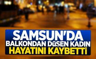 Samsun'da balkondan düşen kadın hayatını kaybetti